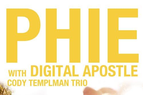 Phie / Digital Apostle / Cody Templeman Trio