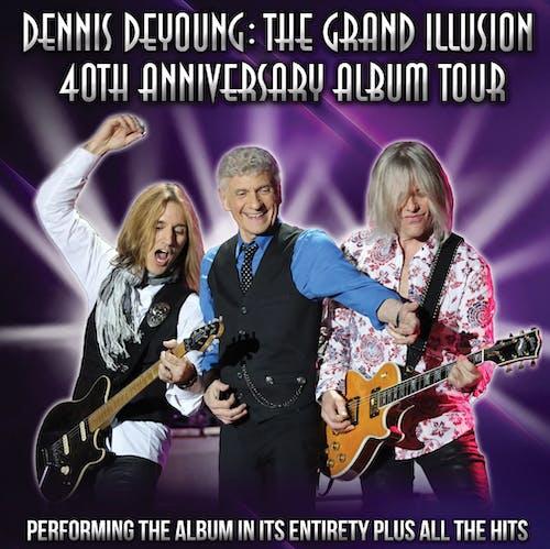 DENNIS DEYOUNG: THE GRAND ILLUSION 40TH ANNIVERSARY ALBUM TOUR