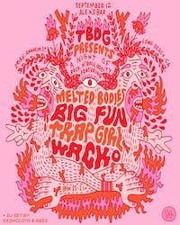 MELTED BODIES + BIG FUN + TRAP GIRL + WACKO