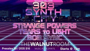 303 Synth City: Strange Powers, Tears to Li6ht, Bob Sync