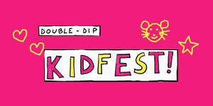 Double-Dip Recess presents Double-Dip Kidfest!