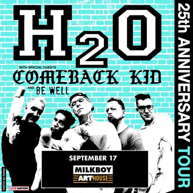 H2O w/  Comeback Kid, Abuse of Power, Be Well