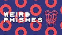 Weird Phishes w/ 800 Lb. Gorilla