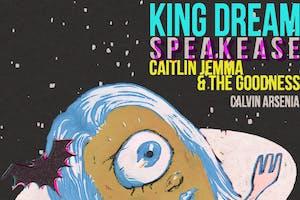 King Dream & Speakeasē with Caitlin Jemma and Arsenia