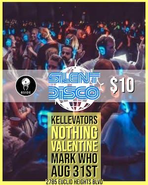 Silent Disco w/ Kellevators / Nothing Valentine / Mark Who