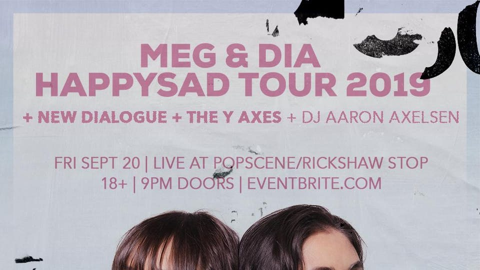 MEG & DIA Happysad Tour with New Dialogue and The Y Axes