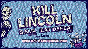 Kill Lincoln ~ S.M.N. ~ Eat Defeat ~ Catbite
