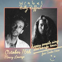 Wrabel & Billy Raffoul: happy people sing sad songs tour w/ Carlos Vara