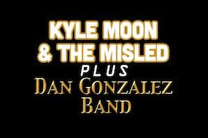 Kyle Moon & The Misled plus Dan Gonzalez Band
