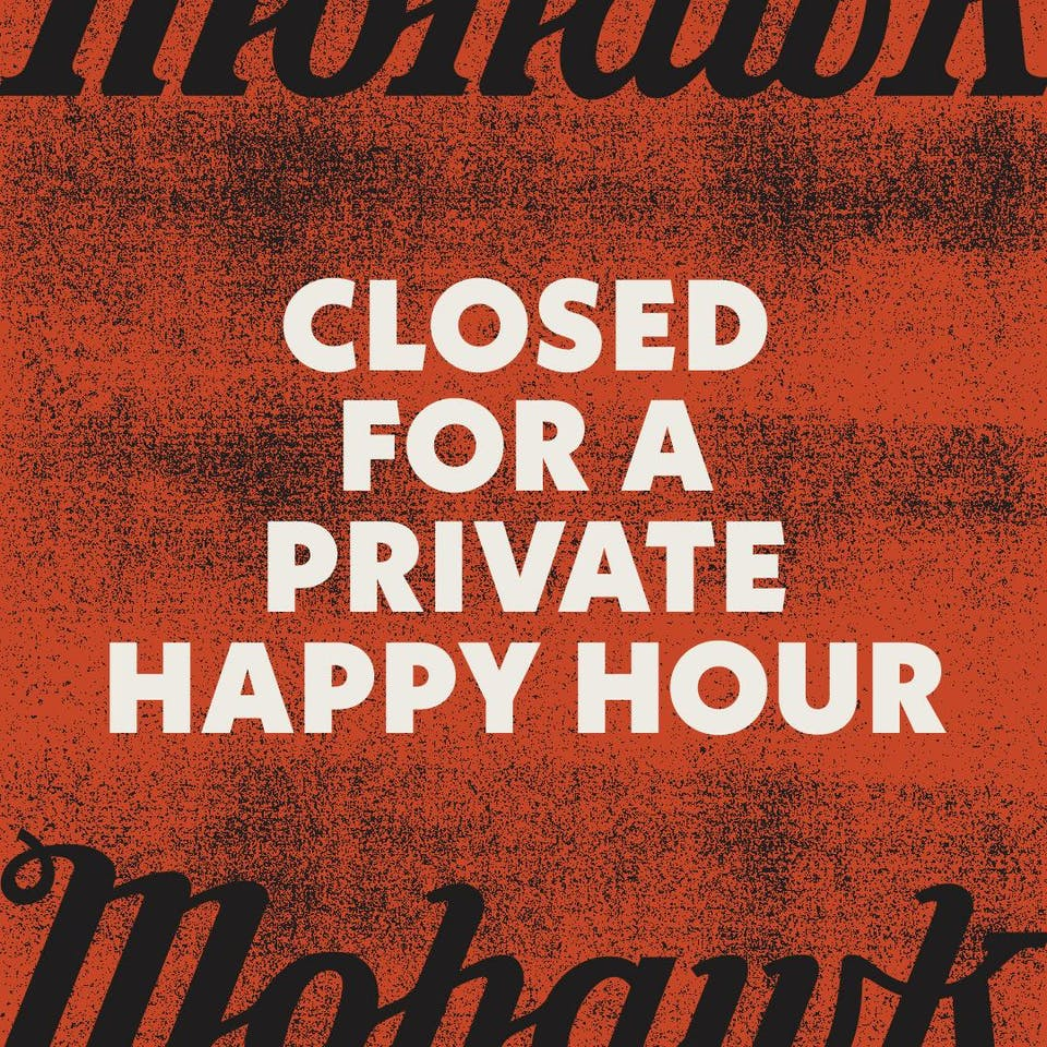 Closed for a Private Happy Hour Event @ Mohawk (Indoor)