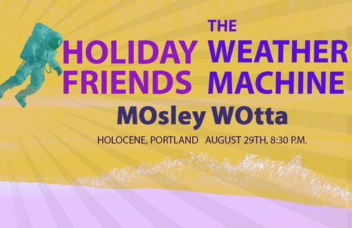 Holiday Friends, The Weather Machine, MOsley WOtta