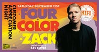 Customer Appreciation Night w/ Four Color Zack & Guests