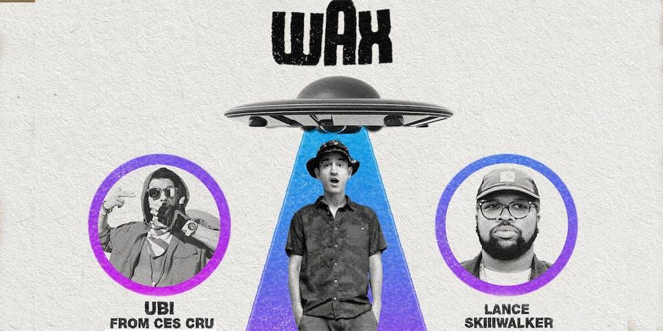 WAX with Ubi (Ces Cru) and Lance Skiiiwalker