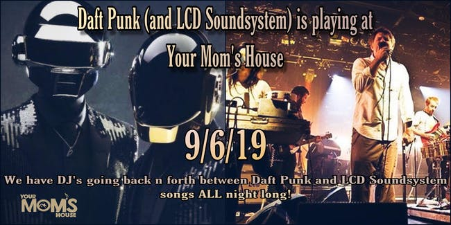 Daft Punk (+ LCD Soundsystem) is Playing at Your Mom's House
