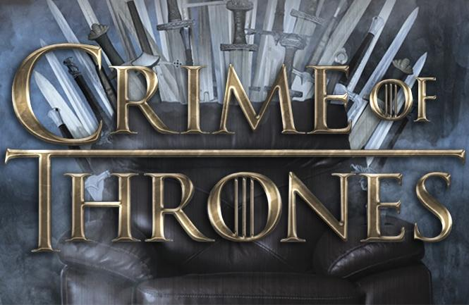 Crime of Thrones: We Kill. You Laugh.