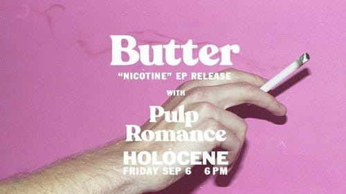 Butter EP release w/ Pulp Romance - EARLY SHOW