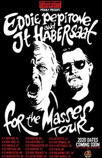 EDDIE PEPITONE & JT HABERSAAT: For The Masses Tour