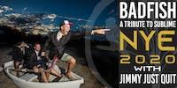 NYE 2020! Badfish w/ Jimmy Just Quit