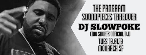 The Program Soundpieces takeover w/ DJ Slowpoke (Too Shorts DJ)