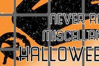 THE NEVER RAD MISCELLANY - HALLOWEEN