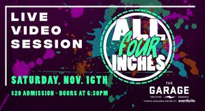 All Four Inches - Live Video Session (Rescheduled)