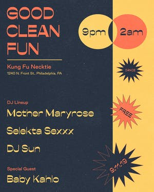 Good. Clean. Fun. w/DJ Sun / Mother Maryrose / Selekta Sexxx