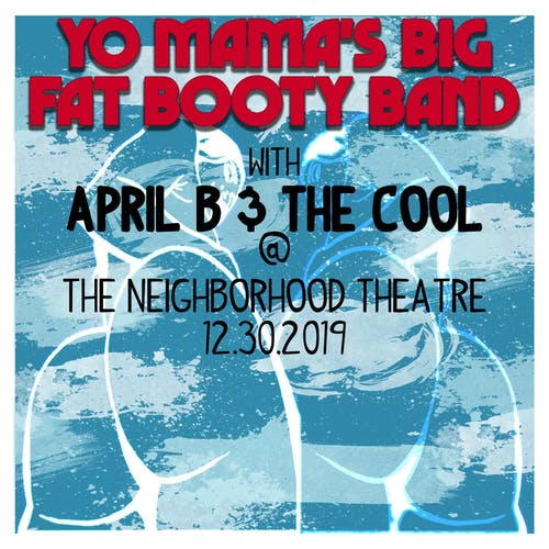 YO MAMA'S BIG FAT BOOTY BAND + APRIL B & THE COOL