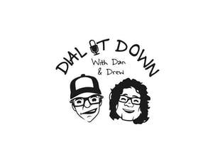 Dial It Down with Dan and Drew