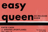 Easy Queen CD Release + Katie Cash J. Graves + Dillbilly (solo)