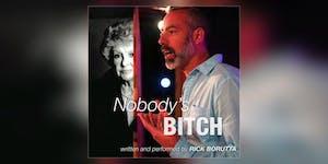 Nobody's Bitch - A Solo Show by Rick Borutta