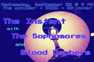 THE INSTANT / THE SOPHOMORES / BLOOD DAUBERS