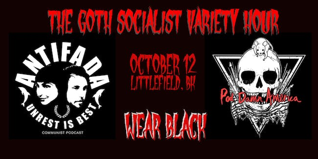 The Goth Socialist Variety Hour with The Antifada and Pod Damn America