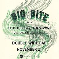 BIG BITE • Trauma Ray • Sprawwl • On Being An Angel