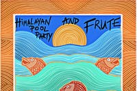 Himalayan Pool Party and Frute