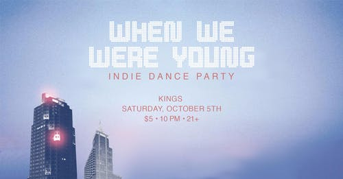 When We Were Young: Indie Dance Party