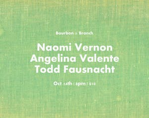 Naomi Vernon / Angelina Valente / Todd Fausnacht