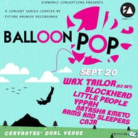 Balloon Pop ft. Wax Tailor (DJ Set), Blockhead w/ Special Guests