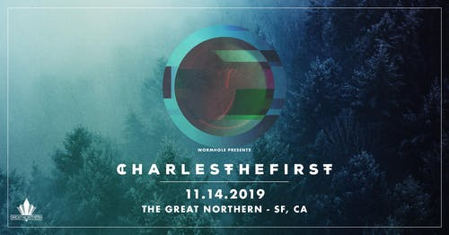 Wormhole & The Great Northern Present: CharlestheFirst, tiedye ky, VCTRE