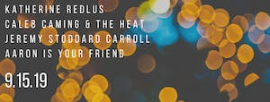 Katherine Redlus, Caleb Caming & Heat, Jeremy Carroll, Aaron Is Your Friend