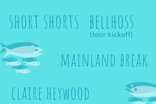 Bellhoss (Tour Kickoff) / Short Shorts / Mainland Break / Claire Heywood