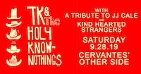 TK & The Holy Know-Nothings w/ Tribute to JJ Cale, Kind Hearted Strangers