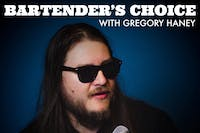 BARTENDER'S CHOICE with Gregory Haney