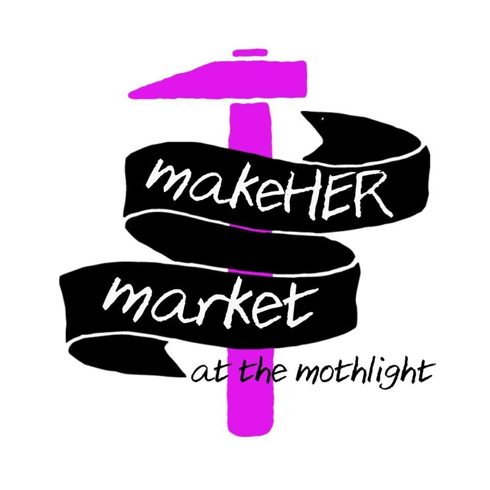 The MakeHER Market at the Mothlight