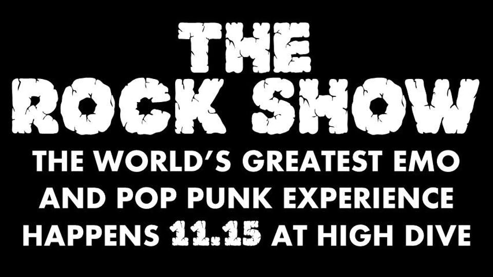 """""""THE ROCK SHOW"""" The World's Greatest EMO and Pop Punk Experience"""