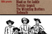 Blood on the Saddle + Trotsky Icepick + Radwaste + The Wrinkling Brothers