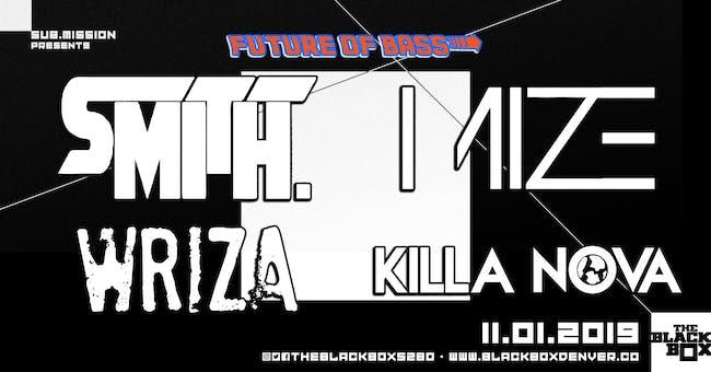 Future of Bass: smith, Mize, Wriza, Killa Nova