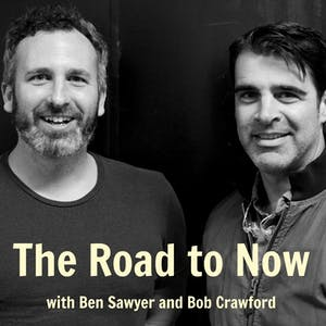 THE ROAD TO NOW with Benjamin Sawyer and Bob Crawford