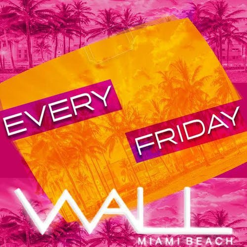 Wall Fridays at WALL Lounge Miami