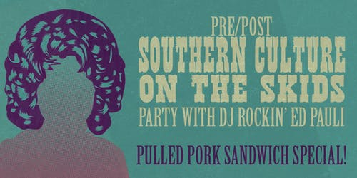 Pre/Post Southern Culture On The Skids Party with DJ Rockin' Ed Pauli