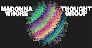 MadonnaWhore • Thought Group + TBA